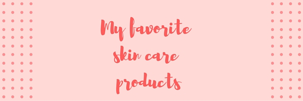 fav skin care products