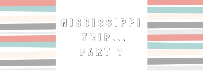 MISSISSIPPI ROAD TRIP